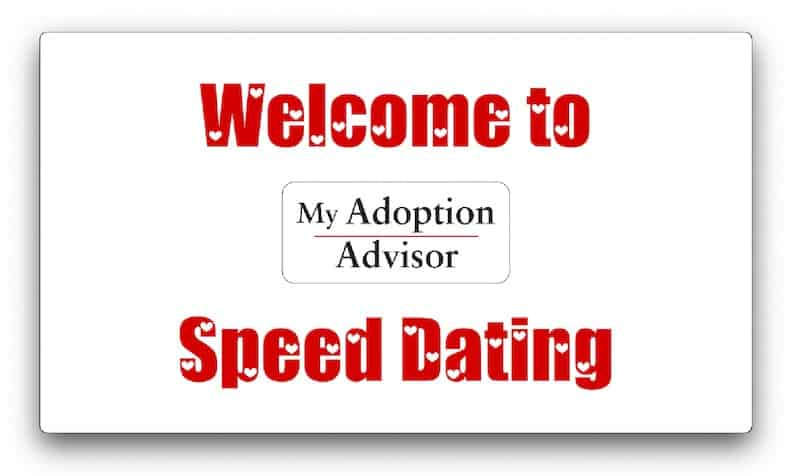 Welcome to My Adoption Advisor - Speed Dating Style